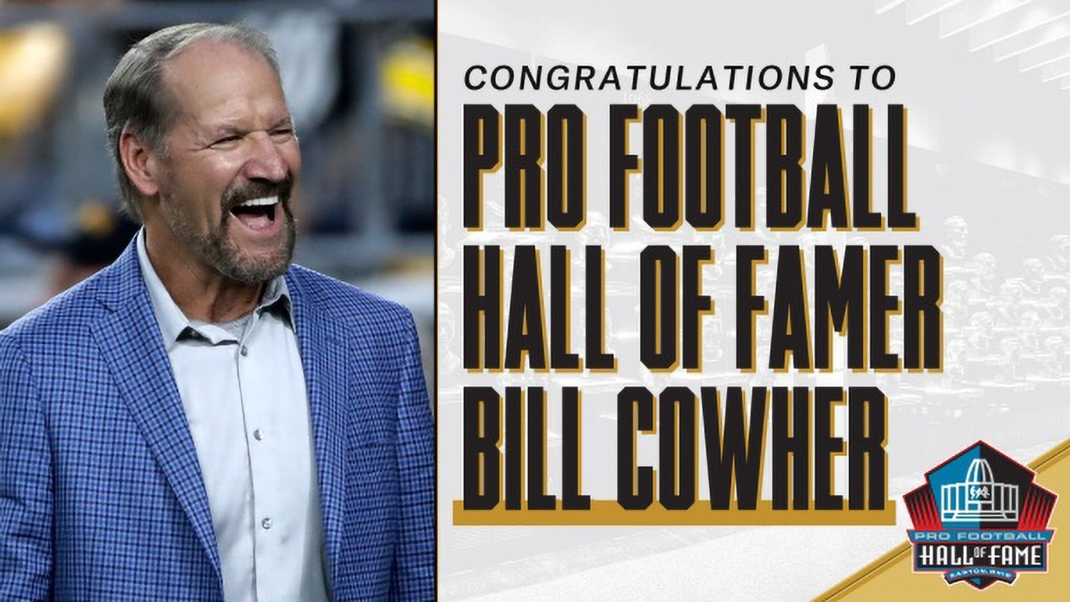 Headshot of Bill Cowher on the sidelines of a game with text that reads Pro Football Hall of Famer Bill Cowher.